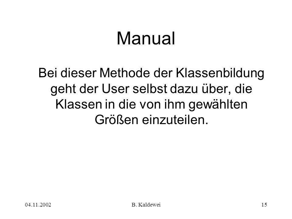 Manual Bei dieser Methode der Klassenbildung geht der User selbst dazu über, die Klassen in die von ihm gewählten Größen einzuteilen.