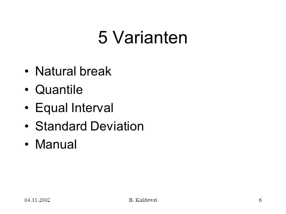 5 Varianten Natural break Quantile Equal Interval Standard Deviation
