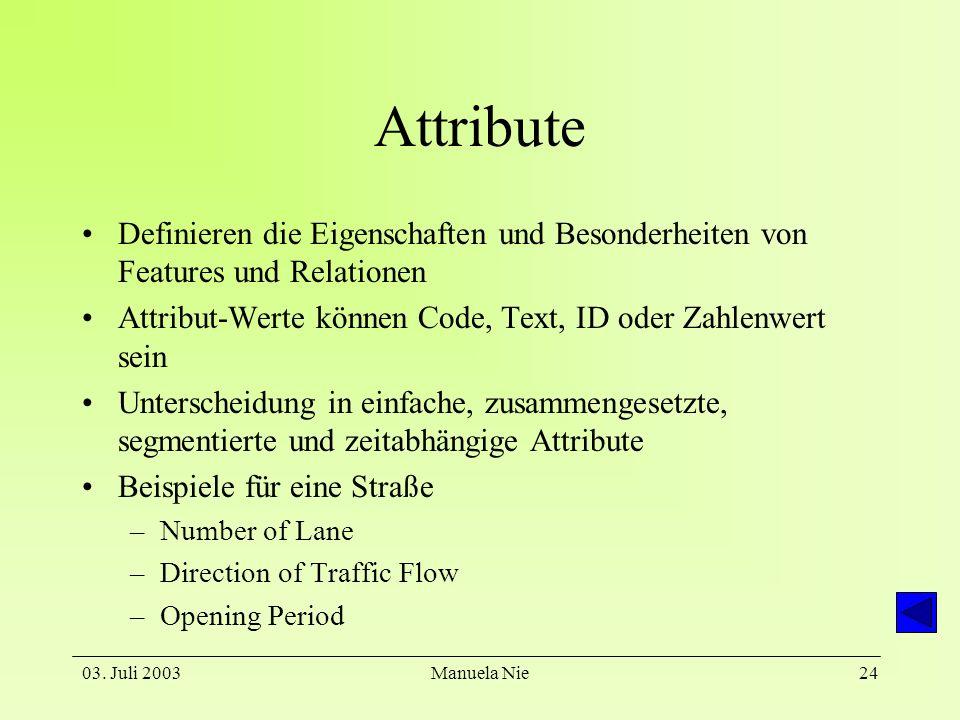AttributeDefinieren die Eigenschaften und Besonderheiten von Features und Relationen. Attribut-Werte können Code, Text, ID oder Zahlenwert sein.