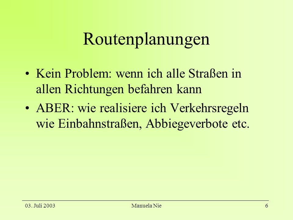 RoutenplanungenKein Problem: wenn ich alle Straßen in allen Richtungen befahren kann.
