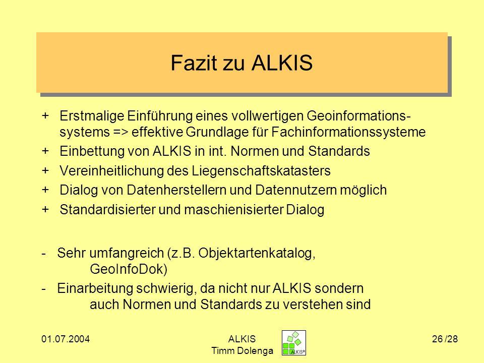 Fazit zu ALKIS + Erstmalige Einführung eines vollwertigen Geoinformations-systems => effektive Grundlage für Fachinformationssysteme.