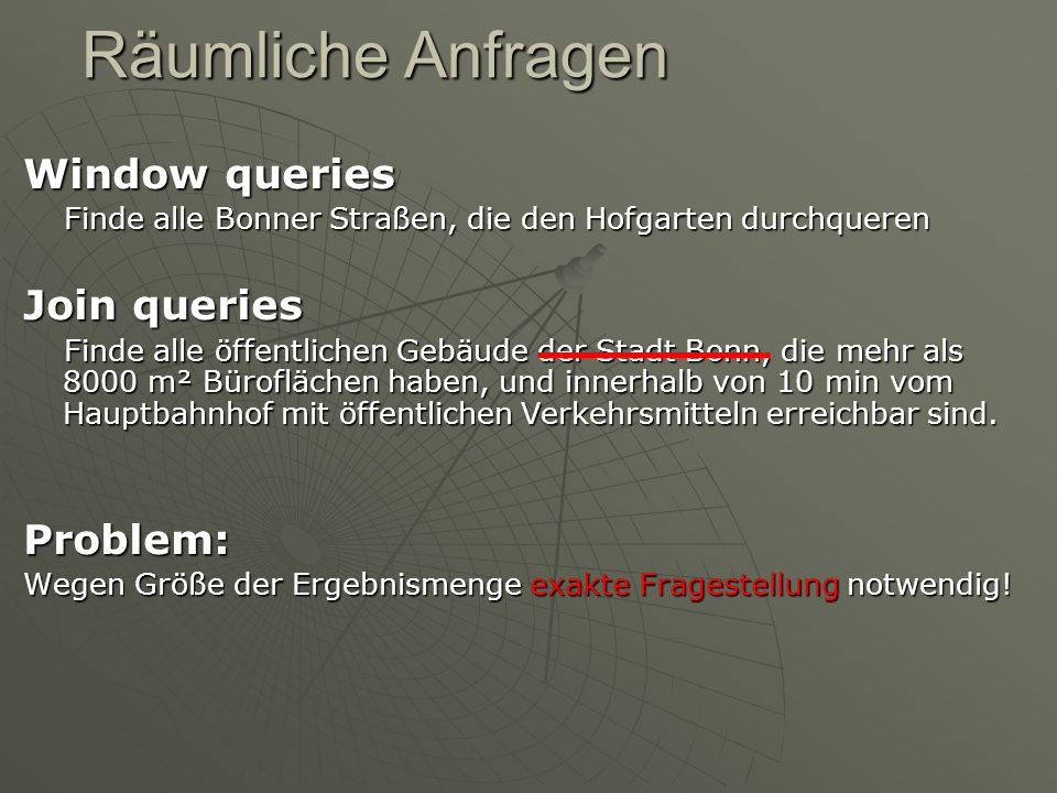 Räumliche Anfragen Window queries Join queries Problem: