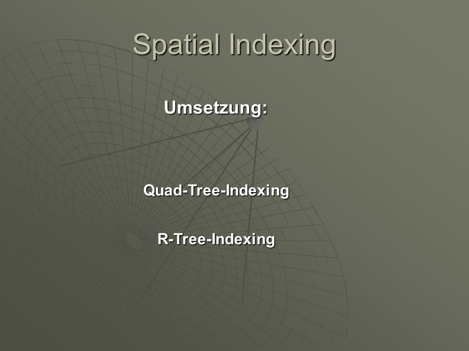 Spatial Indexing Umsetzung: Quad-Tree-Indexing R-Tree-Indexing