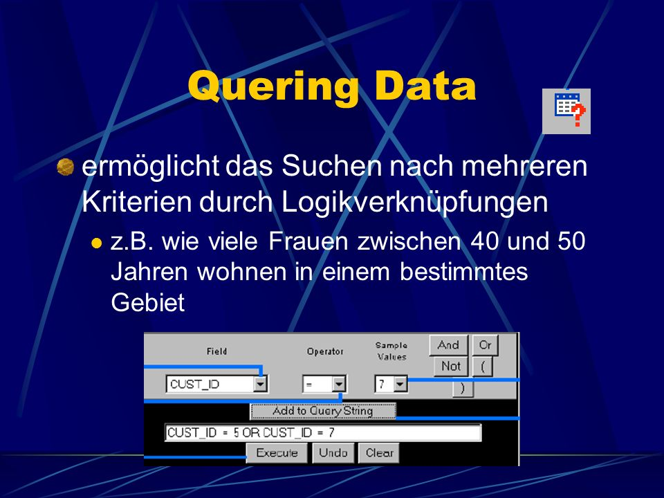 Quering Dataermöglicht das Suchen nach mehreren Kriterien durch Logikverknüpfungen.