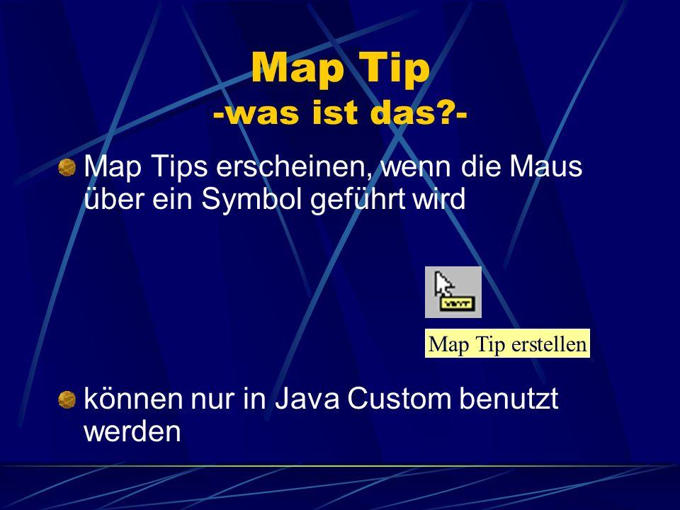 Map Tip -was ist das - Map Tips erscheinen, wenn die Maus über ein Symbol geführt wird. können nur in Java Custom benutzt werden.
