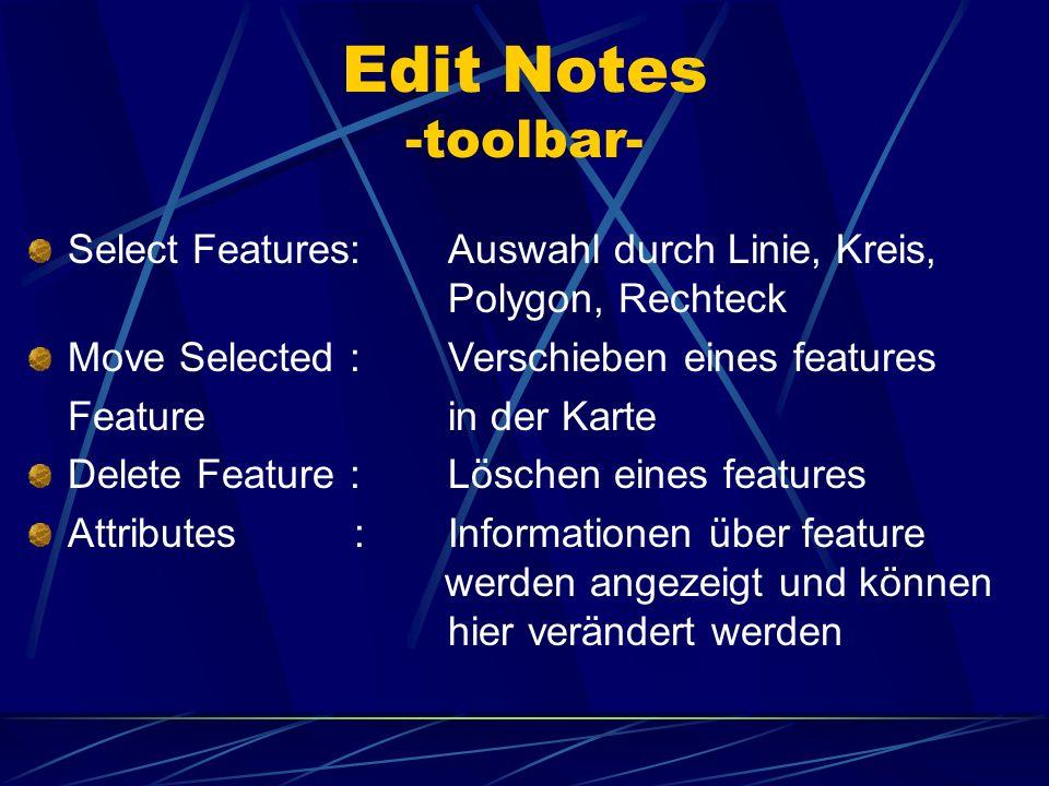 Edit Notes -toolbar-Select Features: Auswahl durch Linie, Kreis, Polygon, Rechteck. Move Selected : Verschieben eines features.