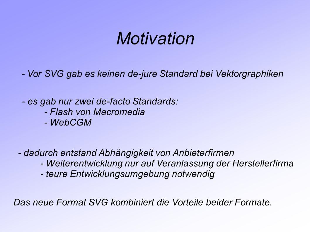 Motivation - Vor SVG gab es keinen de-jure Standard bei Vektorgraphiken. - es gab nur zwei de-facto Standards: