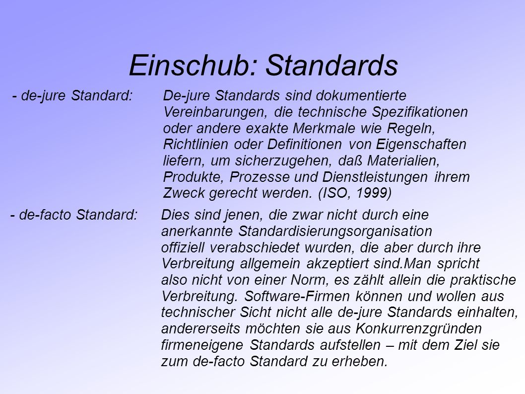 Einschub: Standards - de-jure Standard: De-jure Standards sind dokumentierte. Vereinbarungen, die technische Spezifikationen.