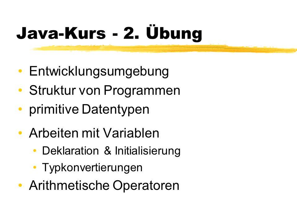 Java-Kurs - 2. Übung Entwicklungsumgebung Struktur von Programmen