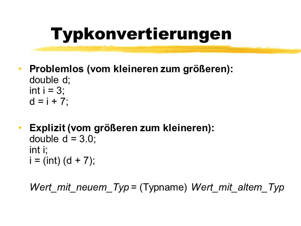 Typkonvertierungen Problemlos (vom kleineren zum größeren): double d; int i = 3; d = i + 7;