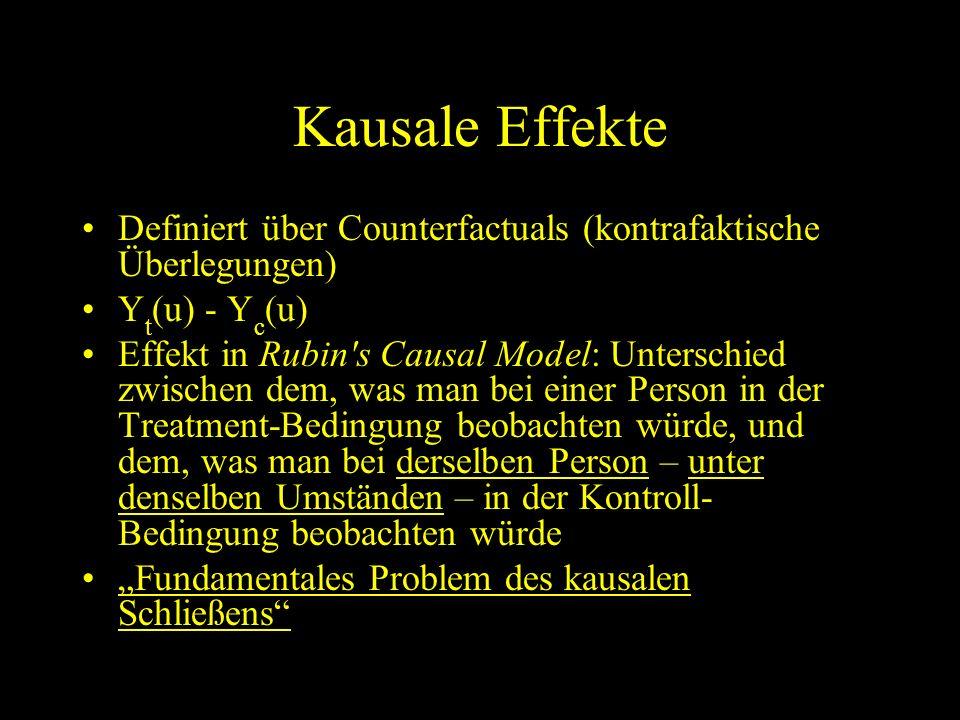 Kausale Effekte Definiert über Counterfactuals (kontrafaktische Überlegungen) Yt(u) - Yc(u)