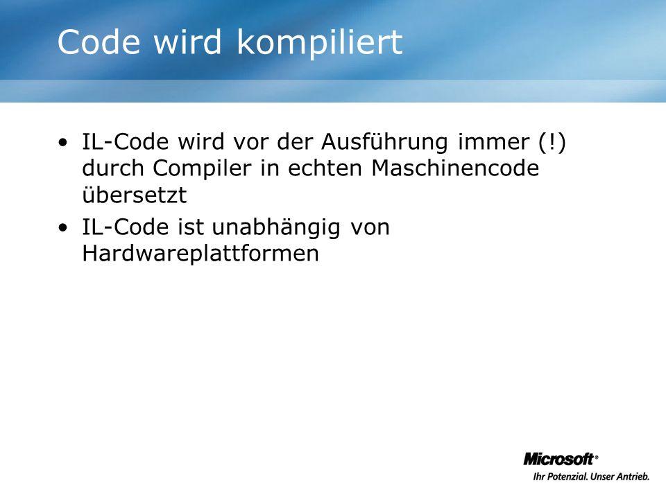 Code wird kompiliertIL-Code wird vor der Ausführung immer (!) durch Compiler in echten Maschinencode übersetzt.