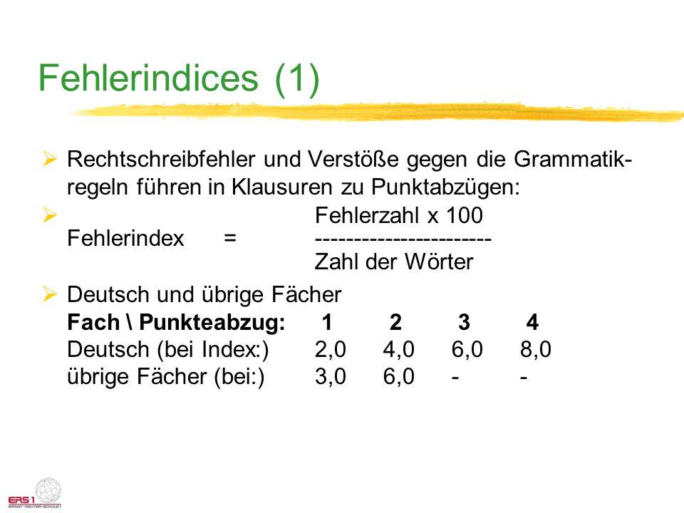 Fehlerindices (1) Rechtschreibfehler und Verstöße gegen die Grammatik-regeln führen in Klausuren zu Punktabzügen: