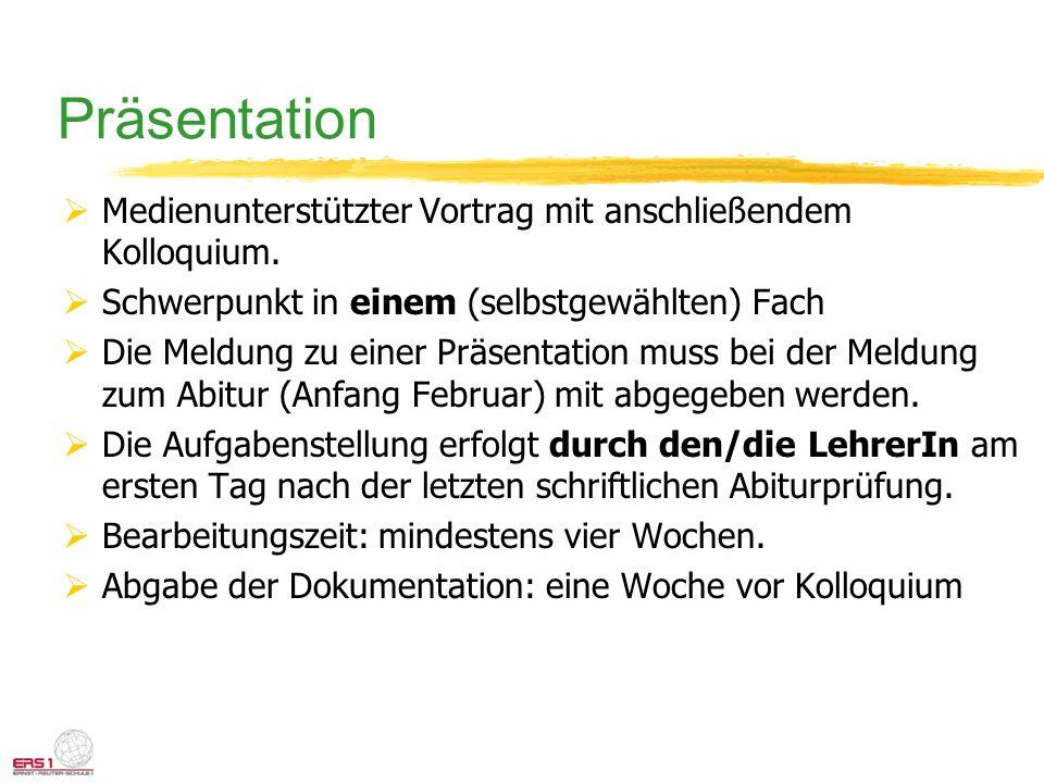 Präsentation Medienunterstützter Vortrag mit anschließendem Kolloquium. Schwerpunkt in einem (selbstgewählten) Fach.