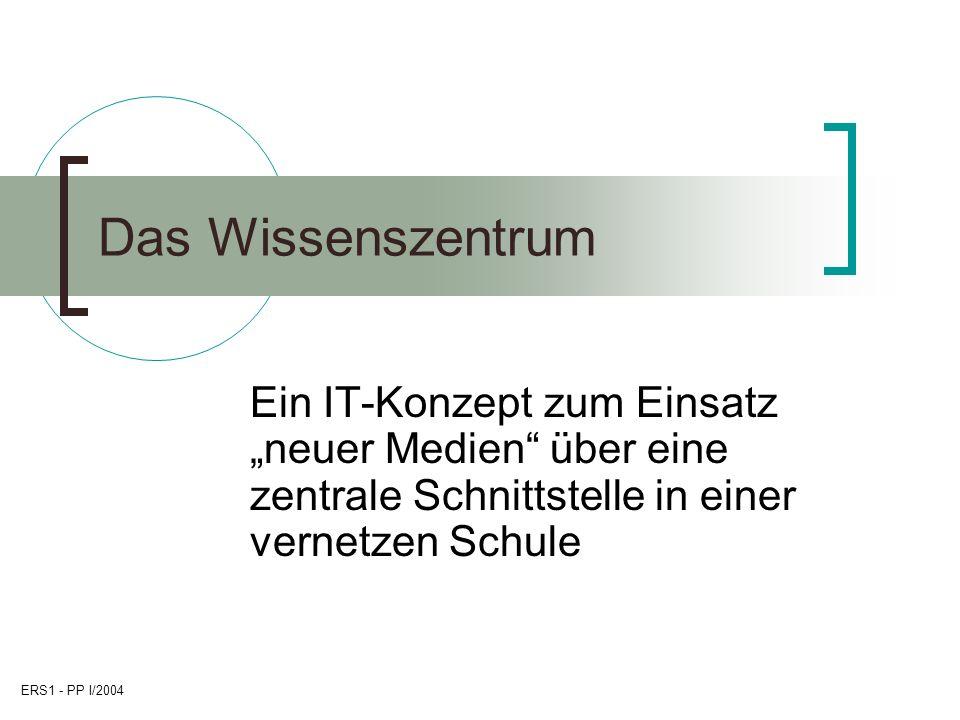 """Das Wissenszentrum Ein IT-Konzept zum Einsatz """"neuer Medien über eine zentrale Schnittstelle in einer vernetzen Schule."""