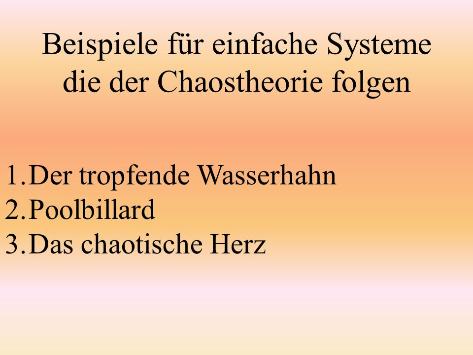 Beispiele für einfache Systeme die der Chaostheorie folgen