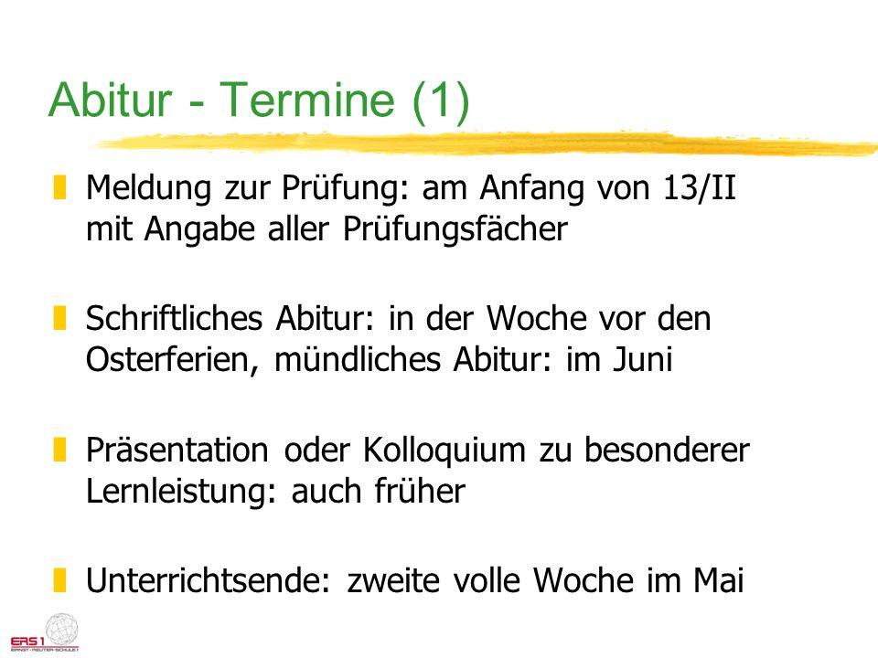 Abitur - Termine (1) Meldung zur Prüfung: am Anfang von 13/II mit Angabe aller Prüfungsfächer.