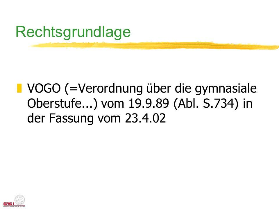 Rechtsgrundlage VOGO (=Verordnung über die gymnasiale Oberstufe...) vom 19.9.89 (Abl.