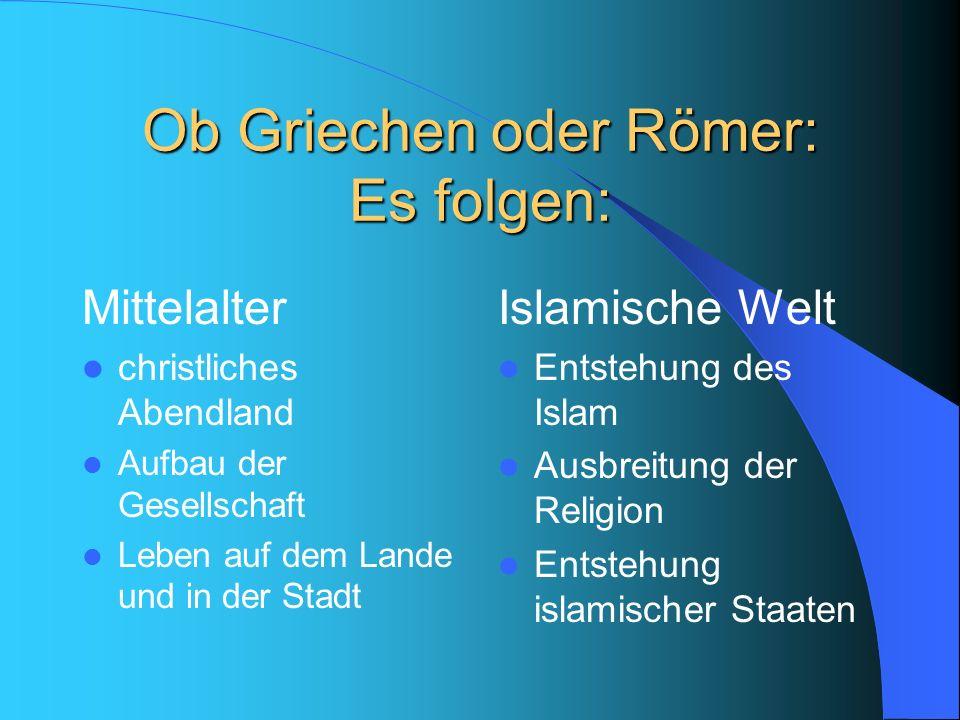 Ob Griechen oder Römer: Es folgen: