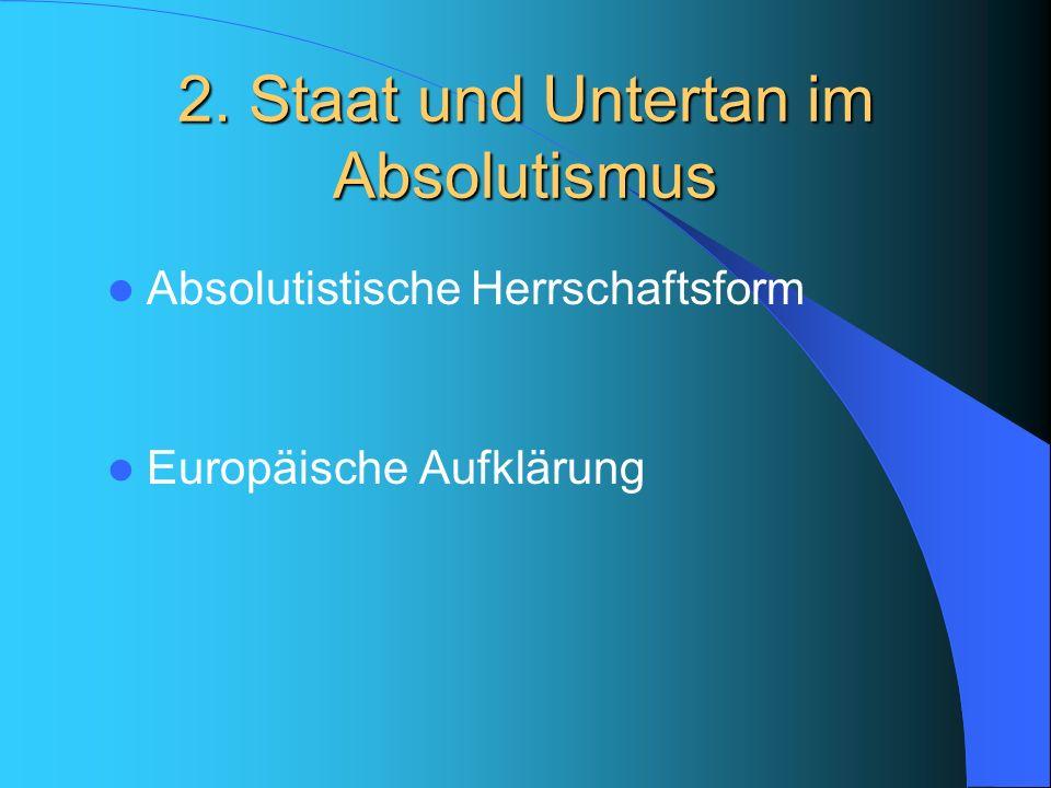 2. Staat und Untertan im Absolutismus
