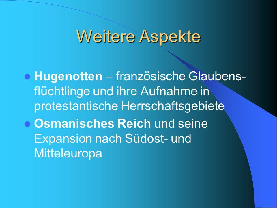 Weitere Aspekte Hugenotten – französische Glaubens-flüchtlinge und ihre Aufnahme in protestantische Herrschaftsgebiete.