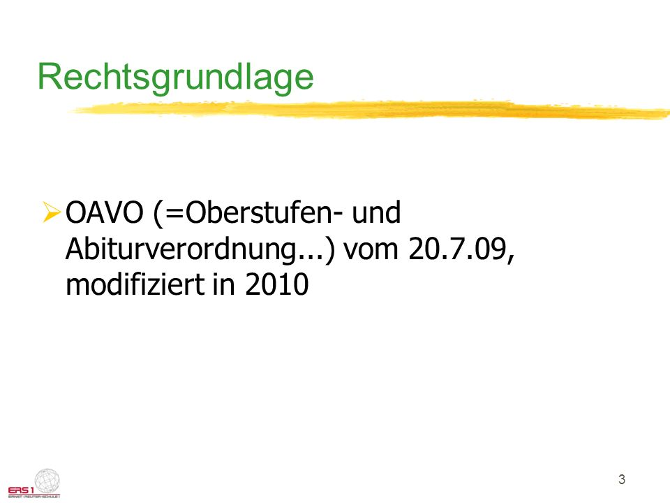 Rechtsgrundlage OAVO (=Oberstufen- und Abiturverordnung...) vom 20.7.09, modifiziert in 2010