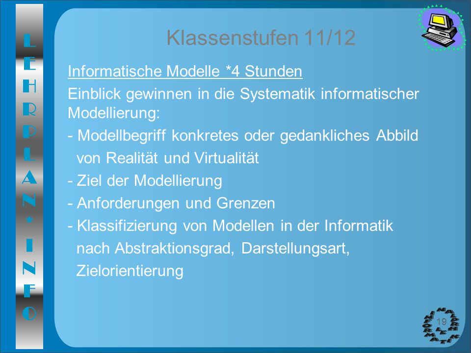 Klassenstufen 11/12 Informatische Modelle *4 Stunden