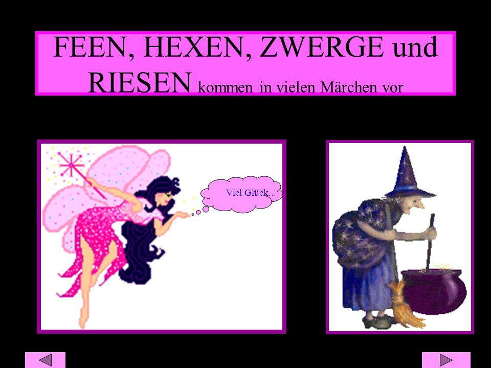 FEEN, HEXEN, ZWERGE und RIESEN kommen in vielen Märchen vor