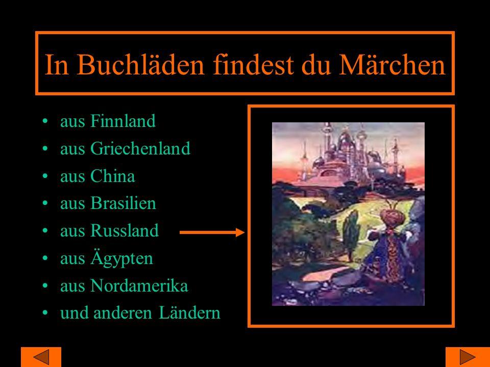 In Buchläden findest du Märchen