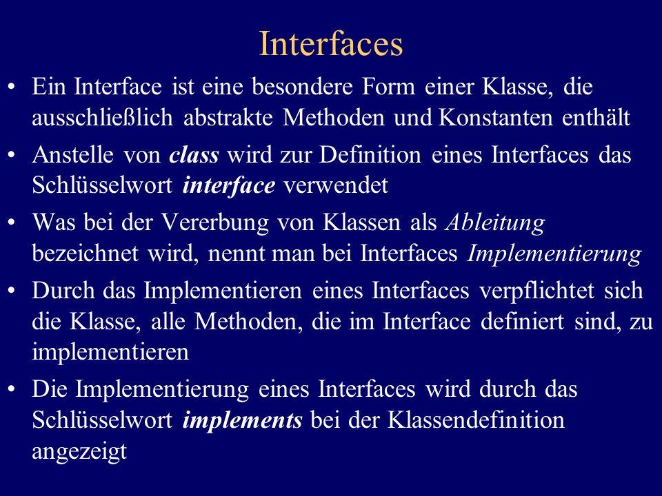 Interfaces Ein Interface ist eine besondere Form einer Klasse, die ausschließlich abstrakte Methoden und Konstanten enthält.