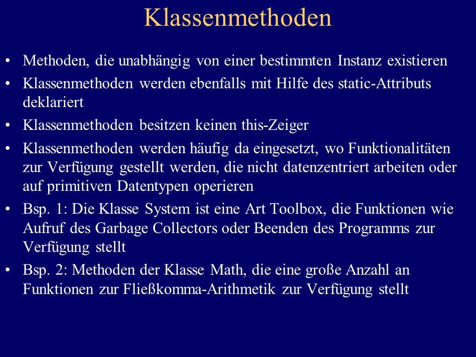 Klassenmethoden Methoden, die unabhängig von einer bestimmten Instanz existieren.