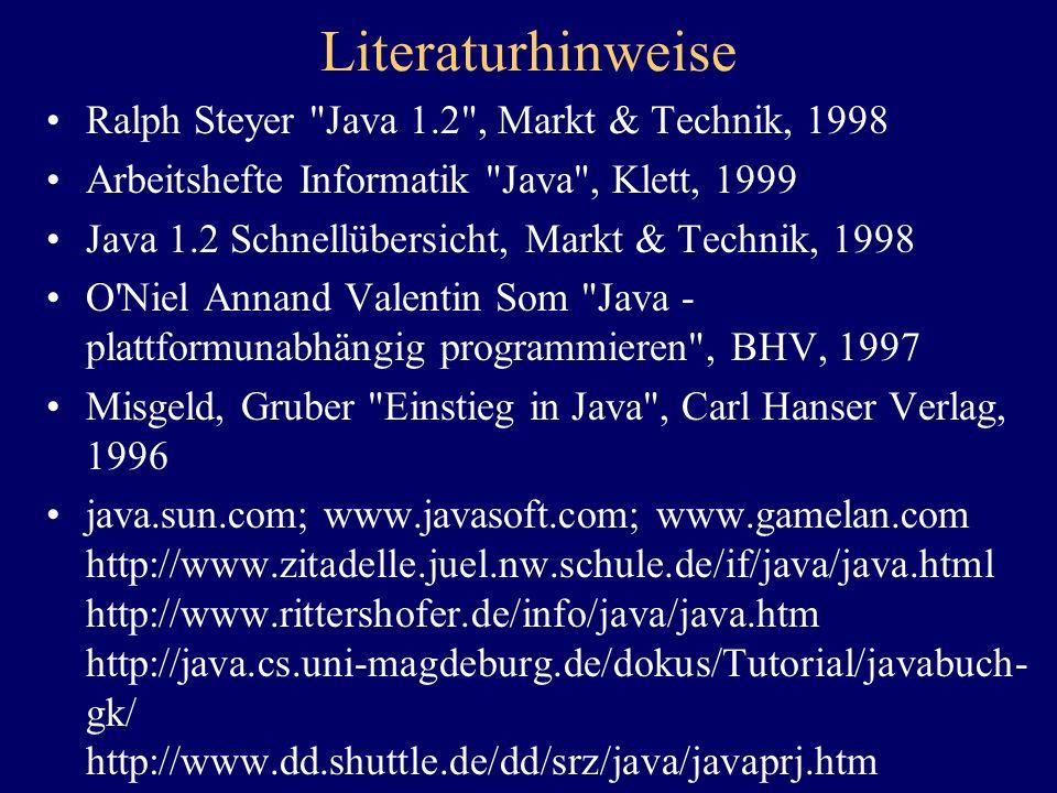 Literaturhinweise Ralph Steyer Java 1.2 , Markt & Technik, 1998