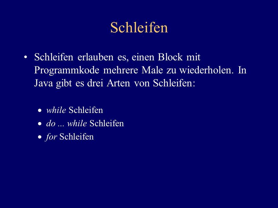 Schleifen Schleifen erlauben es, einen Block mit Programmkode mehrere Male zu wiederholen. In Java gibt es drei Arten von Schleifen: