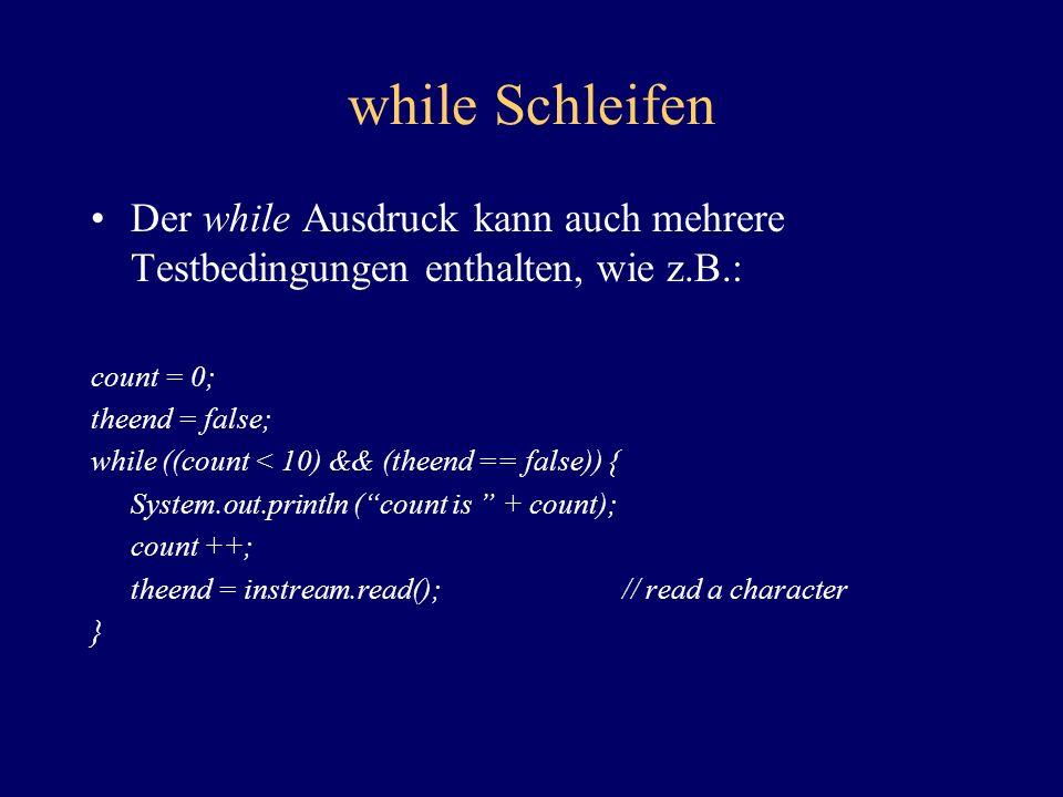 while Schleifen Der while Ausdruck kann auch mehrere Testbedingungen enthalten, wie z.B.: count = 0;