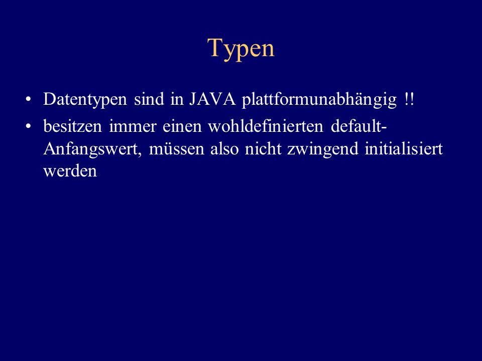 Typen Datentypen sind in JAVA plattformunabhängig !!