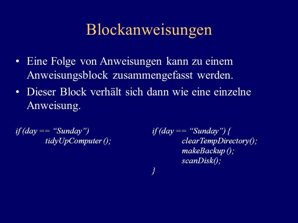 Blockanweisungen Eine Folge von Anweisungen kann zu einem Anweisungsblock zusammengefasst werden.