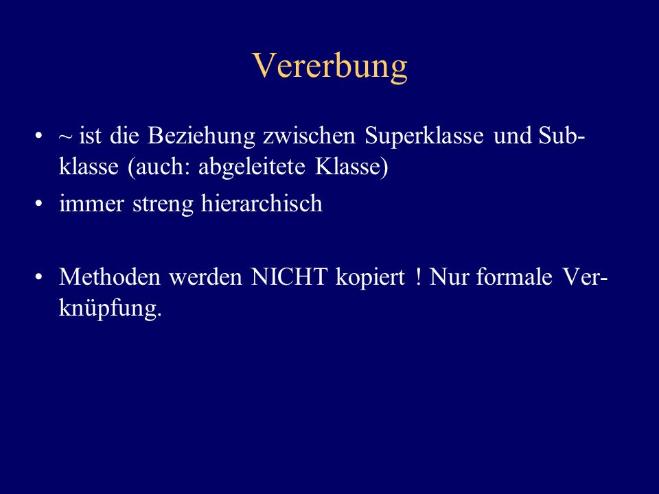 Vererbung ~ ist die Beziehung zwischen Superklasse und Sub-klasse (auch: abgeleitete Klasse) immer streng hierarchisch.