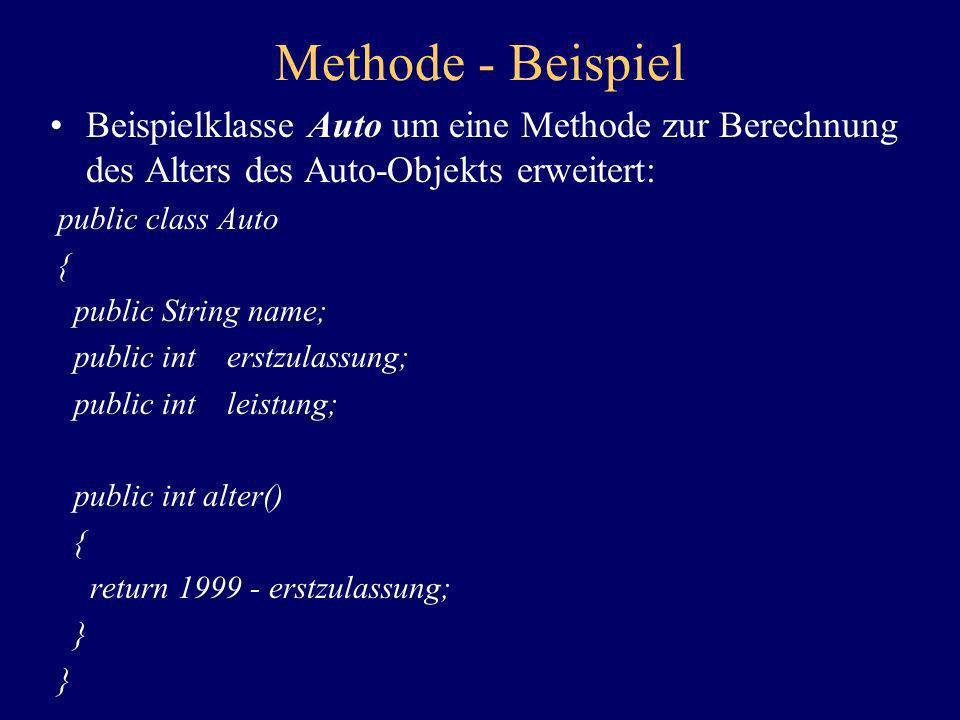 Methode - BeispielBeispielklasse Auto um eine Methode zur Berechnung des Alters des Auto-Objekts erweitert: