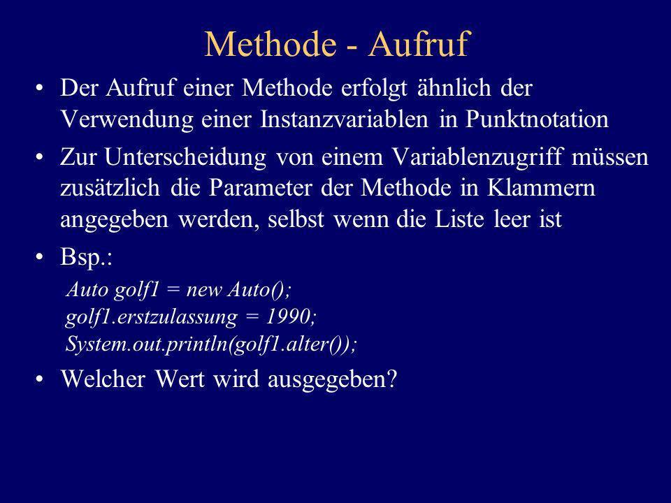 Methode - Aufruf Der Aufruf einer Methode erfolgt ähnlich der Verwendung einer Instanzvariablen in Punktnotation.