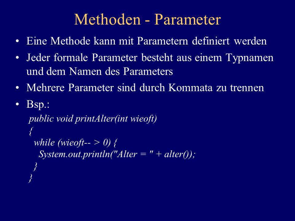 Methoden - Parameter Eine Methode kann mit Parametern definiert werden