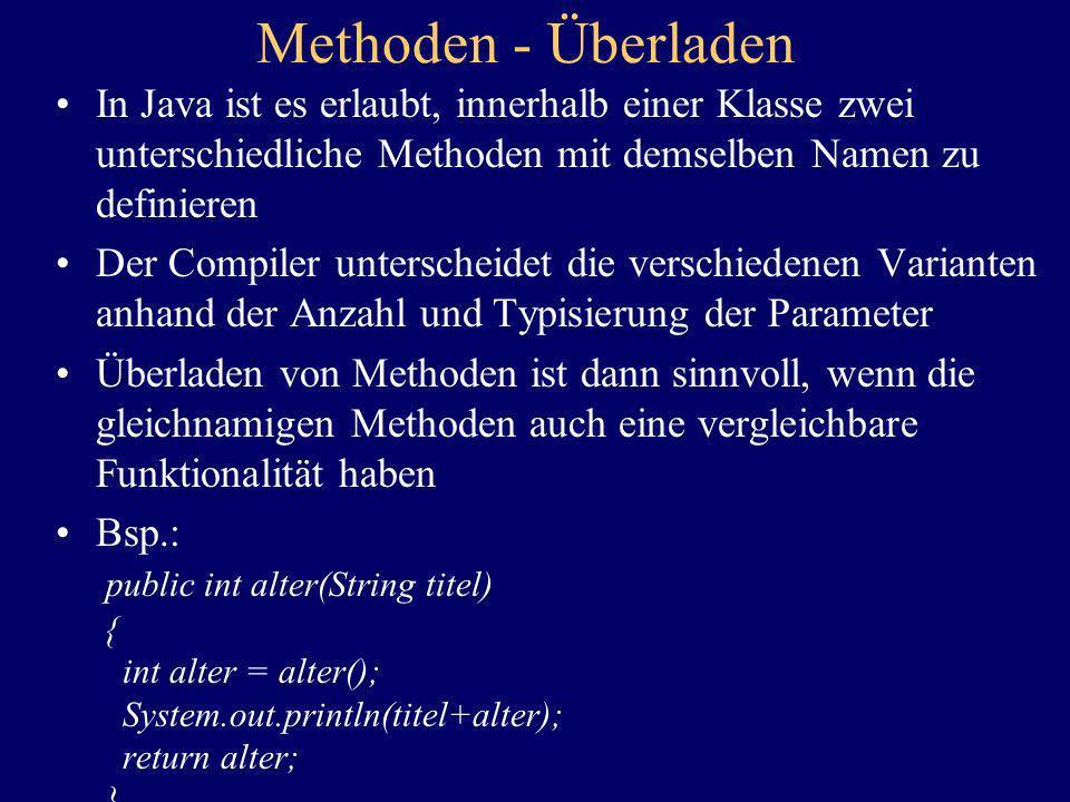 Methoden - ÜberladenIn Java ist es erlaubt, innerhalb einer Klasse zwei unterschiedliche Methoden mit demselben Namen zu definieren.