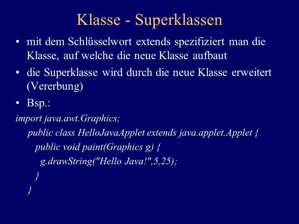 Klasse - Superklassenmit dem Schlüsselwort extends spezifiziert man die Klasse, auf welche die neue Klasse aufbaut.