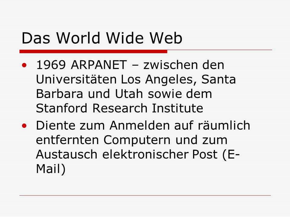 Das World Wide Web 1969 ARPANET – zwischen den Universitäten Los Angeles, Santa Barbara und Utah sowie dem Stanford Research Institute.
