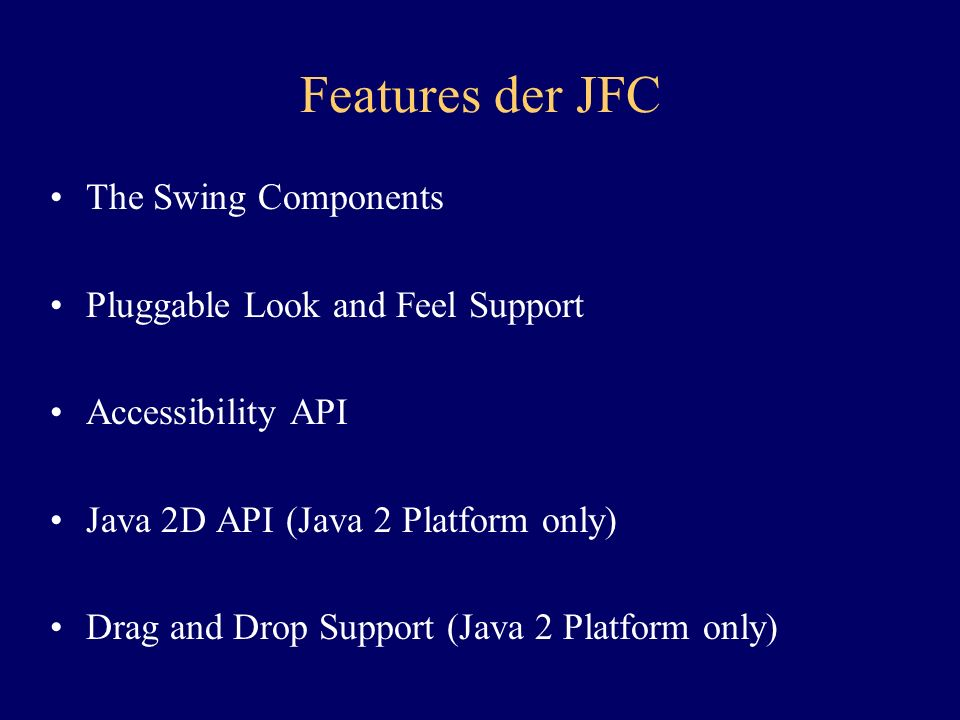 Features der JFC The Swing Components Pluggable Look and Feel Support