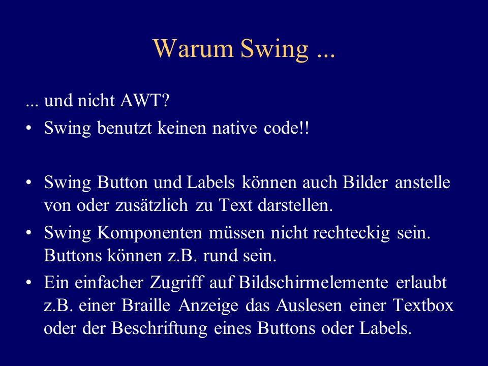 Warum Swing ... ... und nicht AWT Swing benutzt keinen native code!!