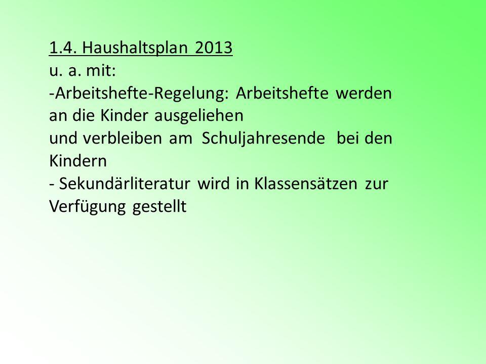 1.4. Haushaltsplan 2013 u. a. mit: Arbeitshefte-Regelung: Arbeitshefte werden an die Kinder ausgeliehen.