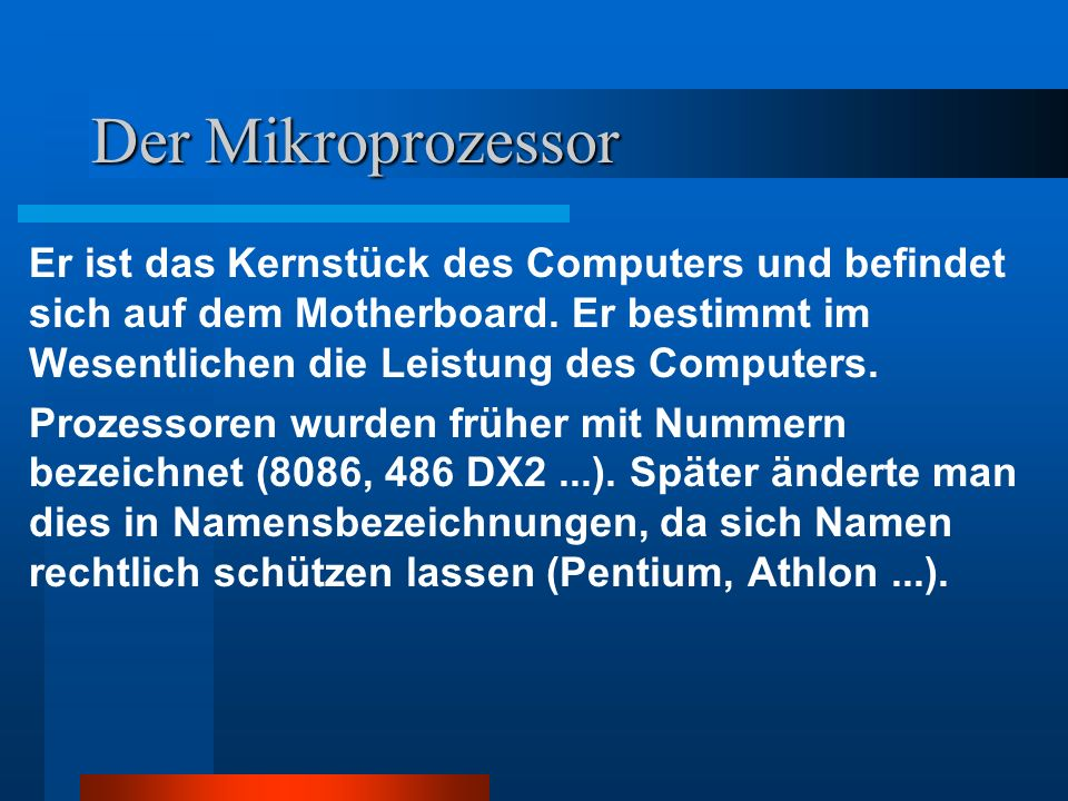 Der Mikroprozessor Er ist das Kernstück des Computers und befindet sich auf dem Motherboard. Er bestimmt im Wesentlichen die Leistung des Computers.