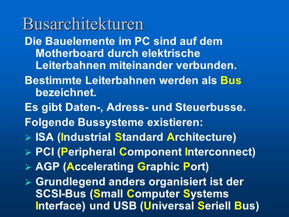 Busarchitekturen Die Bauelemente im PC sind auf dem Motherboard durch elektrische Leiterbahnen miteinander verbunden.