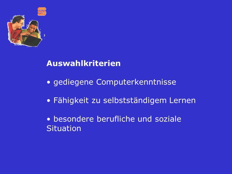 Auswahlkriteriengediegene Computerkenntnisse.Fähigkeit zu selbstständigem Lernen.