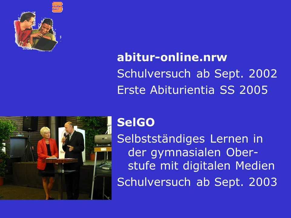 abitur-online.nrwSchulversuch ab Sept. 2002. Erste Abiturientia SS 2005. SelGO.